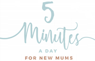 5 Minutes A Day for New Mums